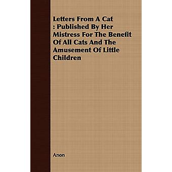 Letters from a Cat Published by Her Mistress for the Benefit of All Cats and the Amusement of Little Children by Anon