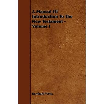 A Manual Of Introduction To The New Testament  Volume I by Weiss & Bernhard