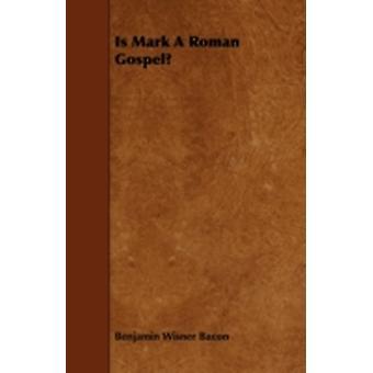 Is Mark A Roman Gospel by Bacon & Benjamin Wisner