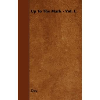 Up To The Mark  Vol. I. by Day