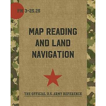 Map Reading and Land Navigation FM 325.26 by Department of the Army