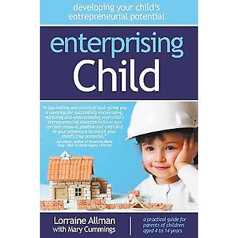 Enterprising Child  Developing Your Childs Entrepreneurial Potential by Allman & Lorraine