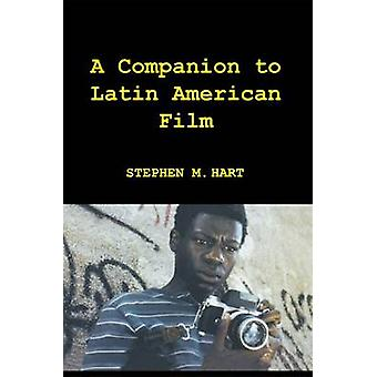 A Companion to Latin American Film by Hart & Stephen M.