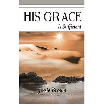 His Grace Is Sufficient by Brown & Jessie