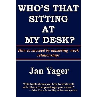 Whos That Sitting at My Desk by Yager & PhD & Jan