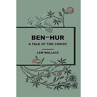 Ben Hur A Tale of the Christ by Wallace & Lew