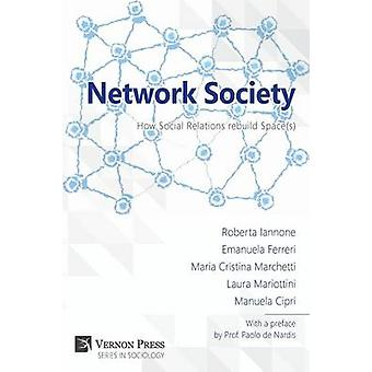 Network Society How Social Relations Rebuild Spaces by Iannone & Roberta