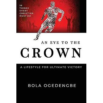 An Eye to the Crown A lifestyle for ultimate victory by OGEDENGBE & BOLANLE OLIVIA