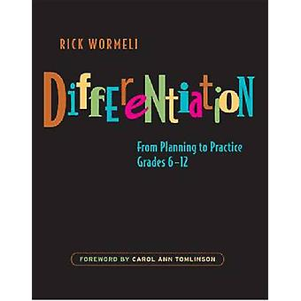 Differentiation - From Planning to Practice  - Grades 6 - 12 by Rick