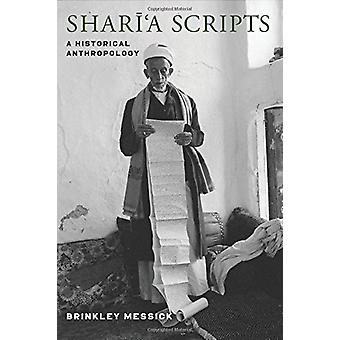 Shari'a Scripts - A Historical Anthropology by Brinkley Messick - 9780
