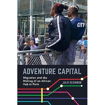 Adventure Capital - Migration and the Making of an African Hub in Pari