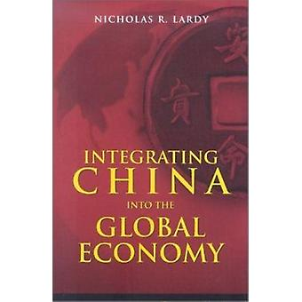 Integrating China into the Global Economy by Nicholas R. Lardy - 9780