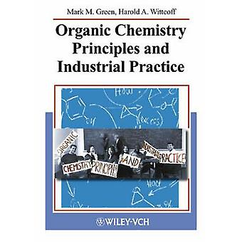 Organic Chemistry Principles and Industrial Practice by M. M. Green -