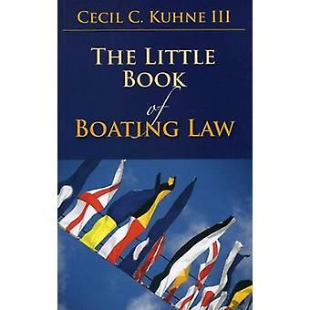 The Little Book of Boating Law by Cecil C. Kuhne - 9781614387398 Book
