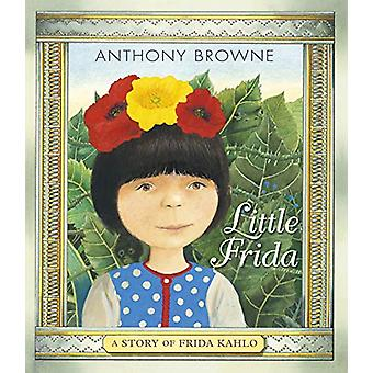 Little Frida - A Story of Frida Kahlo by Anthony Browne - 978140638122