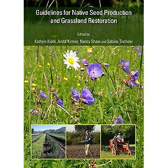 Guidelines for Native Seed Production and Grassland Restoration by Ka