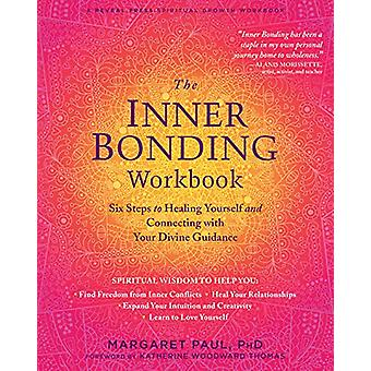 The Inner Bonding Workbook - Six Steps to Healing Yourself and Connect
