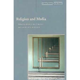 Religion and Media by Edited by Hent de Vries & Edited by Samuel Weber