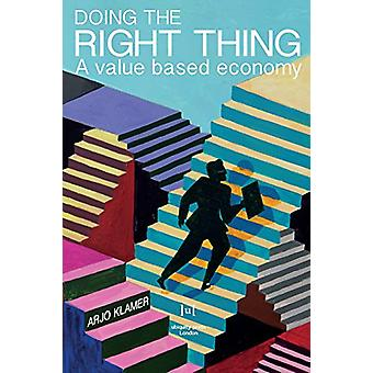 Doing the Right Thing - A Value Based Economy by Arjo Klamer - 9781909