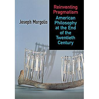 Reinventing Pragmatism - American Philosophy at the End of the Twentie