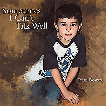 Sometimes I Can't Talk Well by Julie Bowen - 9781462405756 Book