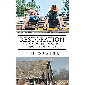 Restoration - A Story of Restoration from Desperation by Jim Draper -