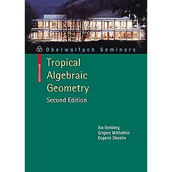 Tropical Algebraic Geometry by Ilia Itenberg - 9783034600477 Book