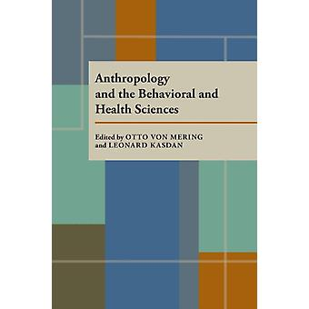 Anthropology and the Behavioral and Health Sciences by Edited by Otto Von Mering & Edited by Leonard Kasdan