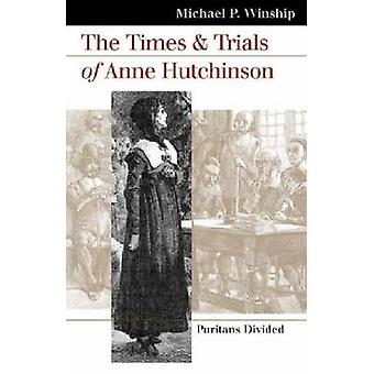 The Times and Trials of Anne Hutchinson by Michael P. Winship