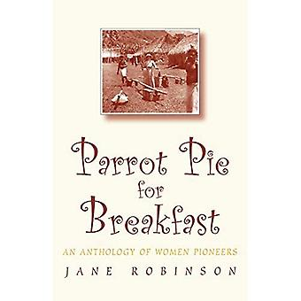 Parrot Pie for Breakfast : An Anthology of Women Pioneers