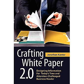 Crafting White Paper 2.0: Designing Information for Today's Time and Attention-Challenged Bu...
