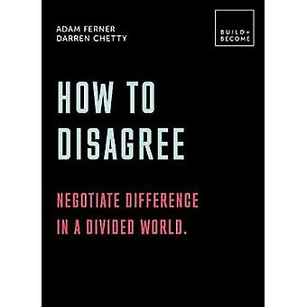 How to Disagree Negotiate difference in a divided world 20 thoughtprovoking lessons BUILDBECOME