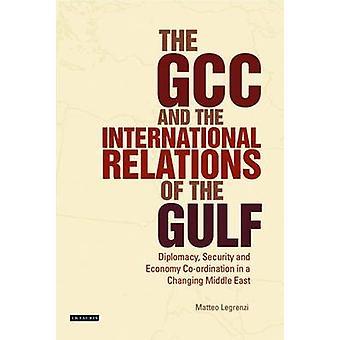 GCC and the International Relations of the Gulf by Matteo Legrenzi