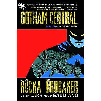 Gotham Central - Book 3 - On the Freak Beat by Greg Rucka - Ed Brubaker