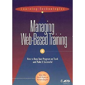Managing Web-based Training by Allan L. Ellis - Ellen Deutsch Wagner