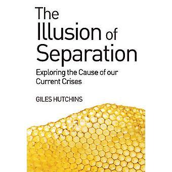Die Illusion der Trennung - die Ursache für unseren aktuellen Krisen zu erkunden