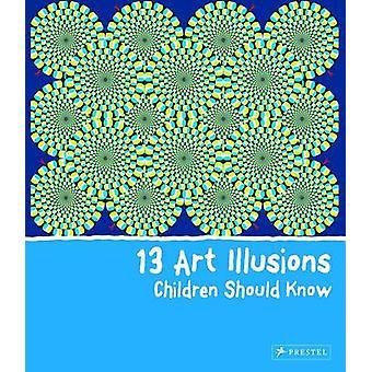 Art 13 Illusions enfants devraient savoir par Silke Vry - Bo 9783791371108