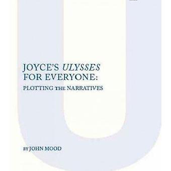 Joyce's  -Ulysses - for Everyone - Plotting the Narrative by John J. L.