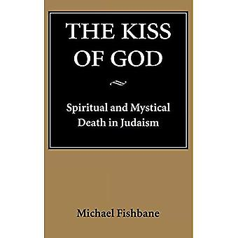 The Kiss of God: Spiritual and Mystical Death in Judaism (Samuel and Althea Stroum Lectures in Jewish Studies)