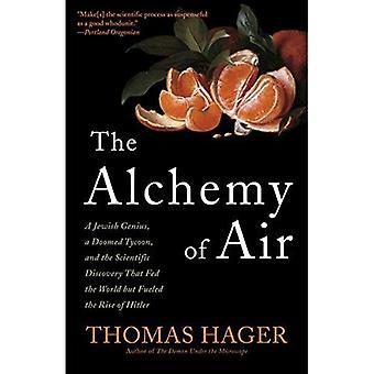 L'alchimie de l'Air: un génie juif, un magnat des condamnés et les découvertes scientifiques qui nourri le monde, mais alimenté la montée d'Hitler
