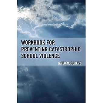 Workbook for Preventing Catastrophic School Violence