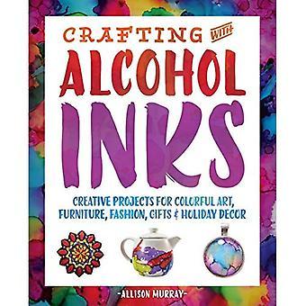 Knutselen met Alcohol inkten: creatieve projecten voor kleurrijke kunst, meubelen, mode, cadeaus en vakantie Decor