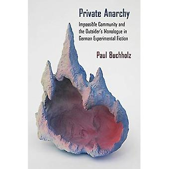 Private Anarchy: Impossible Community and the Outsider's Monologue in German Experimental Fiction