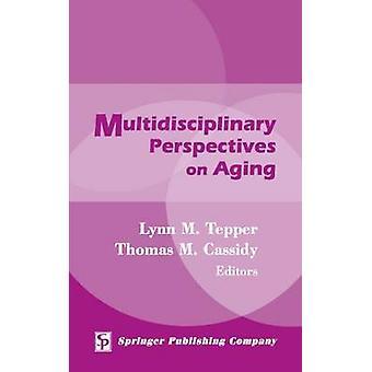 Multidisciplinary Perspectives on Aging by Tepper & Lynn M.