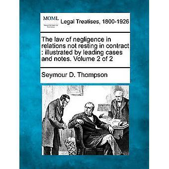 Das Gesetz der Nachlässigkeit in Beziehungen nicht ruhen im Vertrag illustriert von führenden Fällen und Notizen. Band 2 von 2 von Thompson & Seymour D.