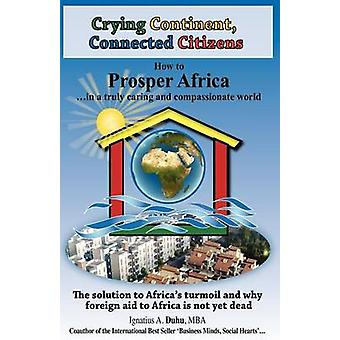 Crying Continent Connected Citizens How to Prosper Africa in a Truly Caring and Compassionate World by Duhu & Ignatius A.