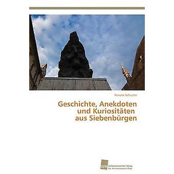 Geschichte Anekdoten Und Kuriositten aus Siebenbrgen von Schuster Renate