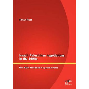 IsraeliPalestinian negotiations in the 1990s How NGOs facilitated the peace process by Pradt & Tilman
