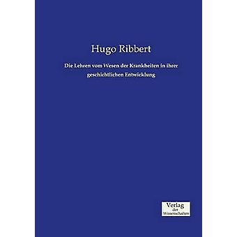 Die Lehren vom Wesen der Krankheiten in ihrer geschichtlichen Entwicklung by Ribbert & Hugo