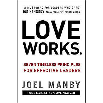 Love Works - Seven Timeless Principles for Effective Leaders by Joel M